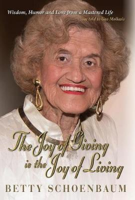 The Joy of Giving Is the Joy of Living: Betty Schoenbaum a Life Remembered (Hardback)