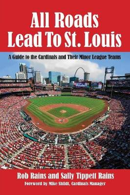 All Roads Lead to St. Louis: A Guide to the Cardinals and Their Minor League Teams (Paperback)