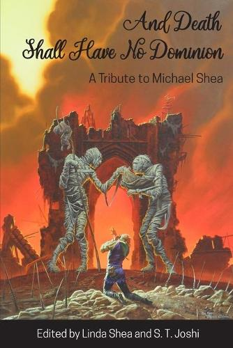 And Death Shall Have No Dominion: A Tribute to Michael Shea (Paperback)