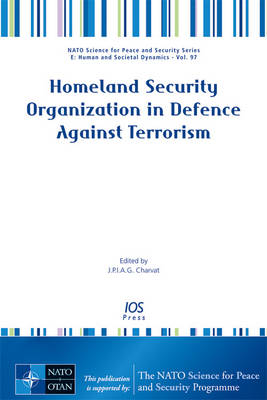 Homeland Security Organization in Defence Against Terrorism - NATO Science for Peace and Security Series E: Human and Societal Dynamics 97 (Paperback)