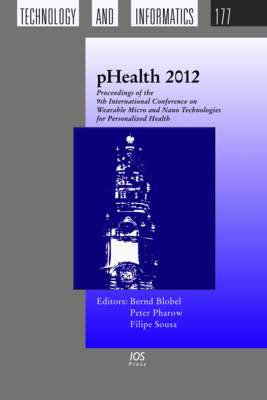 Phealth 2012: Proceedings of the 9th International Conference on Wearable Micro and Nano Technologies for Personalized Health - Studies in Health Technology and Informatics 177 (Hardback)