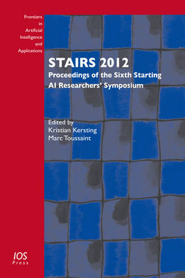 Stairs 2012: Proceedings of the Sixth Starting Ai Researchers' Symposium - Frontiers in Artificial Intelligence and Applications 241 (Hardback)