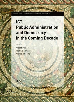 ICT, Public Administration and Democracy in the Coming Decade - Innovation and the Public Sector 20 (Hardback)