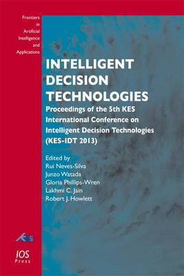 Intelligent Decision Technologies: Proceedings of the 5th Kes International Conference on Intelligent Decision Technologies (Kes-Idt 2013) - Frontiers in Artificial Intelligence and Applications 255 (Paperback)