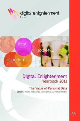 Digital Enlightenment Yearbook 2013: The Value of Personal Data (Hardback)