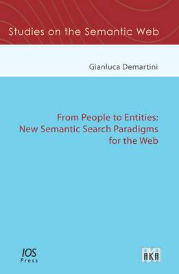 From People to Entities: New Semantic Search Paradigms for the Web - Studies on the Semantic Web 16 (Paperback)