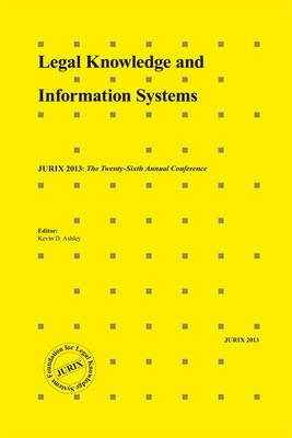 Legal Knowledge and Information Systems: Jurix 2013: the Twenty-Sixth Annual Conference - Frontiers in Artificial Intelligence and Applications 259 (Hardback)