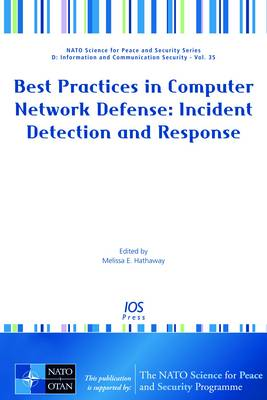 Best Practices in Computer Network Defense: Incident Detection and Response - NATO Science for Peace and Security Series D: Information and Communication Security 35 (Paperback)