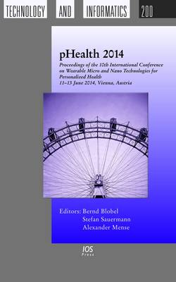 Phealth 2014: Proceedings of the 11th International Conference on Wearable Micro and Nano Technologies for Personalized Health, 11-13 June 2014, Vienna, Austria - Studies in Health Technology and Informatics 200 (Hardback)