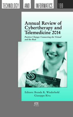 Annual Review of Cybertherapy and Telemedicine 2014: Positive Change: Connecting the Virtual and the Real - Studies in Health Technology and Informatics 199 (Hardback)