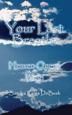 Your Last Breath - Heaven Opens Wide (Paperback)