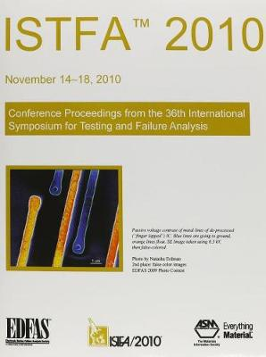 ISTFA 2010: Processing of The 36th International Symposium For Testing and Failure Analysis