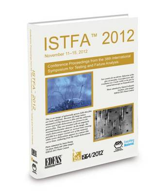 ISTFA 2012: Proceedings from the 38th International Symposium for Testing and Failure Analysis (Paperback)