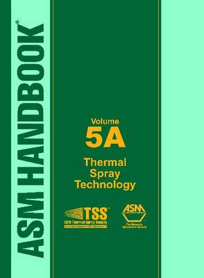 ASM Handbook Volume 5A: Thermal Spray Technology - ASM Handbook (Hardback)