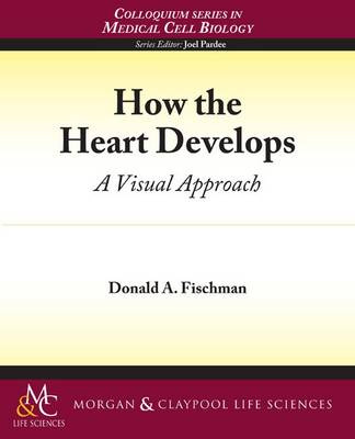 How the Heart Develops - Colloquium Series on the Cell Biology of Medicine (Paperback)