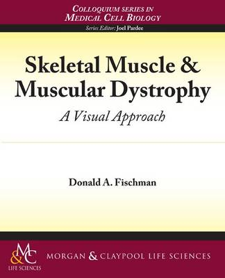 Skeletal Muscle & Muscular Dystrophy: A Visual Approach - Colloquium Series on the Cell Biology of Medicine (Paperback)