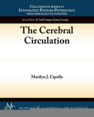 The Cerebral Circulation - Colloquium Series on Integrated Systems Physiology (Paperback)
