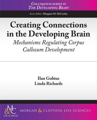 Creating Connections in the Developing Brain: Mechanisms Regulating Corpus Callosum Development - Colloquium Series on the Developing Brain (Paperback)