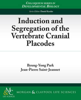 Induction and Segregation of the Vertebrate Cranial Placodes - Colloquium Series on Developmental Biology (Paperback)