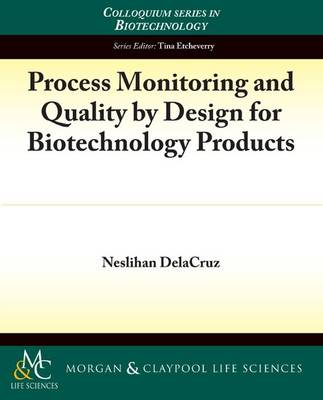 Process Monitoring and Quality by Design for Biotechnology Products - Colloquium Series on Biotechnology (Paperback)