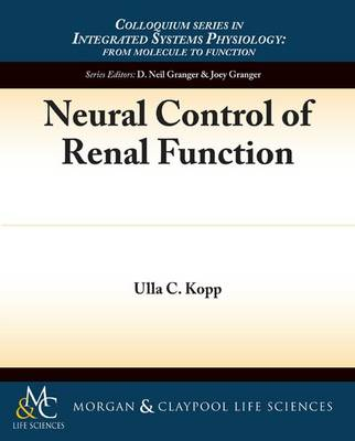 Neural Control of Renal Function - Colloquium Series on Integrated Systems Physiology (Paperback)