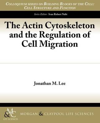 The Actin Cytoskeleton and the Regulation of Cell Migration - Colloquium Series on Building Blocks of the Cell: Cell Structure and Function (Paperback)