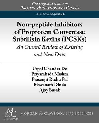 Non-peptide Inhibitors of Proprotein Convertase Subtilisin Kexins (PCSKs): An Overall Review of Existing and New Data - Colloquium Series on Protein Activation and Cancer (Paperback)