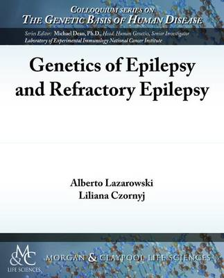 Genetics of Epilepsy and Refractory Epilepsy - Colloquium Series on The Genetic Basis of Human Disease (Paperback)