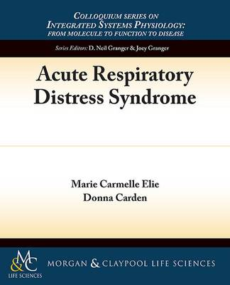 Acute Respiratory Distress Syndrome - Colloquium Series on Integrated Systems Physiology: From Molecule to Function (Paperback)