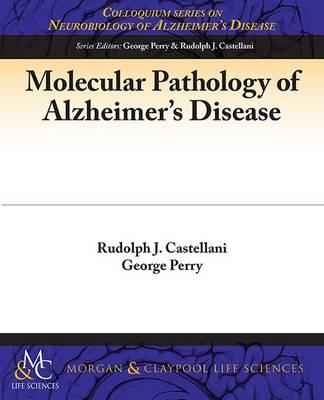 Molecular Pathology of Alzheimer's Disease - Colloquium Series on Neurobiology of Alzheimer's Disease (Paperback)