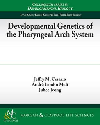 Developmental Genetics of the Pharyngeal Arch System - Colloquium Series on Developmental Biology (Paperback)