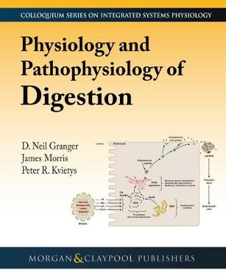 Physiology and Pathophysiology of Digestion - Colloquium Series on Integrated Systems Physiology: From Molecule to Function to Disease (Paperback)