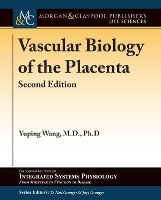 Vascular Biology of the Placenta - Colloquium Series on Integrated Systems Physiology: From Molecule to Function to Disease (Paperback)