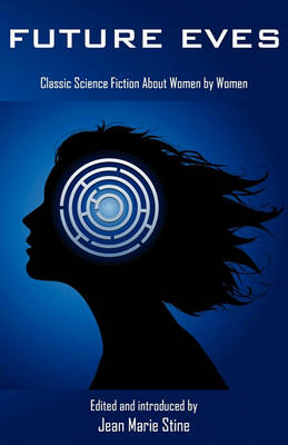 Future Eves: Classic Science Fiction about Women by Women (Paperback)