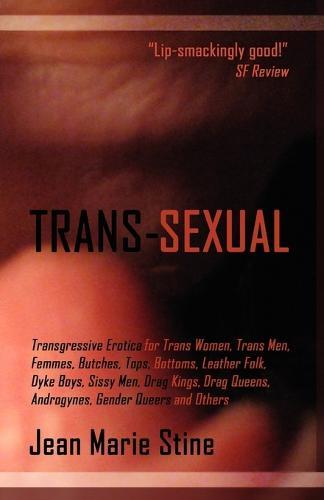 Trans-Sexual: Transgressive Erotica for Mtfs, Ftms, Butches, Femmes, Tops, Bottoms, Leather Folk, Dyke Boys, Sissy Men, Drag Kings, (Paperback)