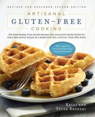 Artisanal Gluten-Free Cooking: 275 Great-Tasting, From-Scratch Recipes from Around the World, Perfect for Every Meal and for Anyone on a GlutenFree Diet - and Even Those Who Aren't (Paperback)