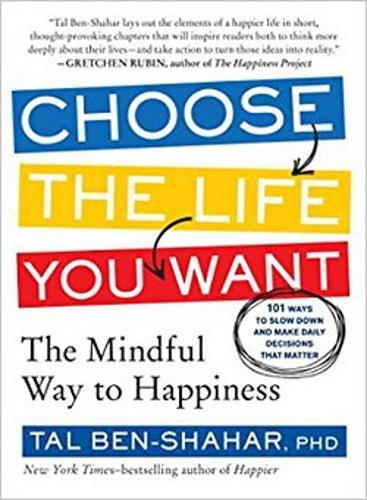 Choose the Life You Want: The Mindful Way to Happiness (Paperback)