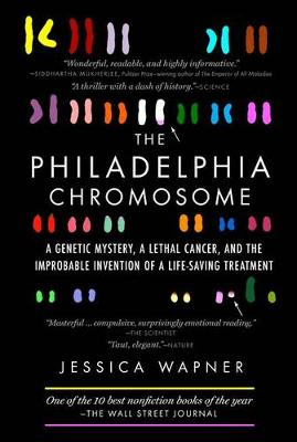 The philadelphia chromosome by jessica wapner waterstones the philadelphia chromosome a genetic mystery a lethal cancer and the improbable invention malvernweather Choice Image