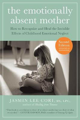 The Emotionally Absent Mother: How to recognize and heal the invisible effects of childhood emotional neglect (Paperback)