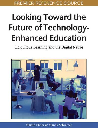Looking Toward the Future of Technology-Enhanced Education: Ubiquitous Learning and the Digital Native (Hardback)