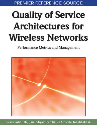 Quality of Service Architectures for Wireless Networks: Performance Metrics and Management - Advances in Wireless Technologies and Telecommunication (Hardback)