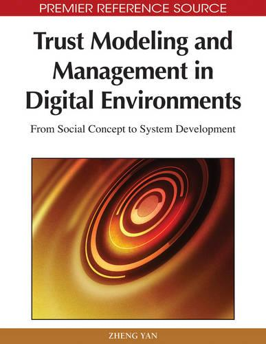Trust Modeling and Management in Digital Environments: From Social Concept to System Development (Hardback)