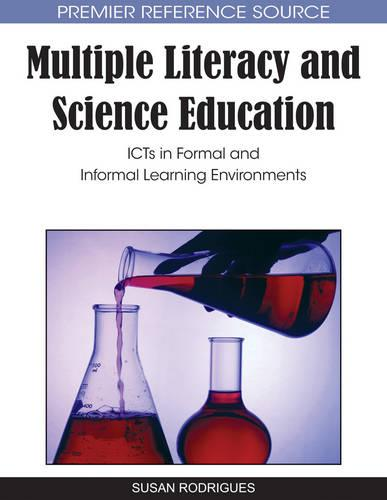 Multiple Literacy and Science Education: ICTs in Formal and Informal Learning Environments (Hardback)