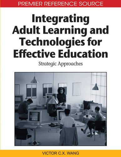 Integrating Adult Learning and Technologies for Effective Education: Strategic Approaches (Hardback)