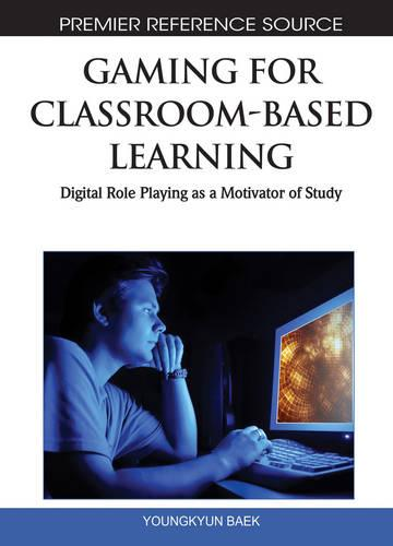 Gaming for Classroom-Based Learning: Digital Role Playing as a Motivator of Study - Advances in Game-Based Learning (Hardback)