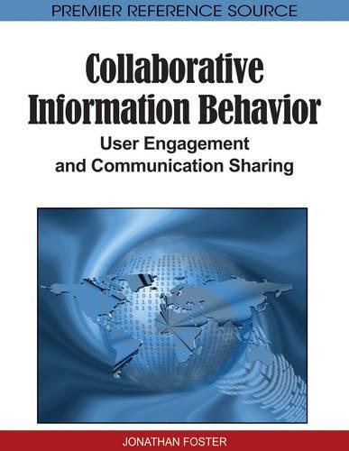 Collaborative Information Behavior: User Engagement and Communication Sharing (Hardback)