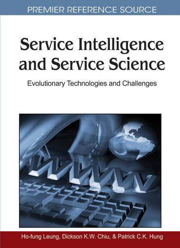 Service Intelligence and Service Science: Evolutionary Technologies and Challenges (Hardback)