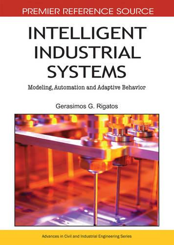 Intelligent Industrial Systems: Modeling, Automation and Adaptive Behavior - Advances in Civil and Industrial Engineering (Hardback)