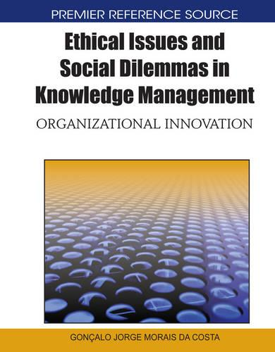 Ethical Issues and Social Dilemmas in Knowledge Management: Orgnizational Innovation (Hardback)