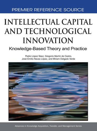 Intellectual Capital and Technological Innovation: Knowledge-Based Theory and Practice - Advances in Knowledge Acquisition, Transfer, and Management (Hardback)